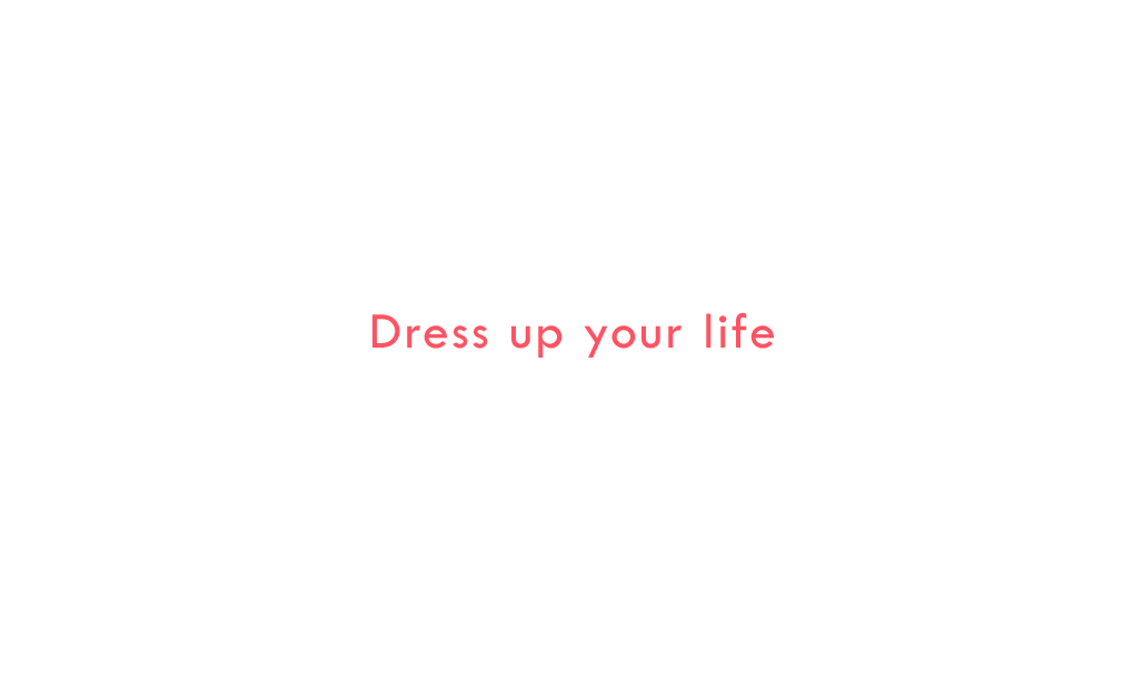 Dress up your life